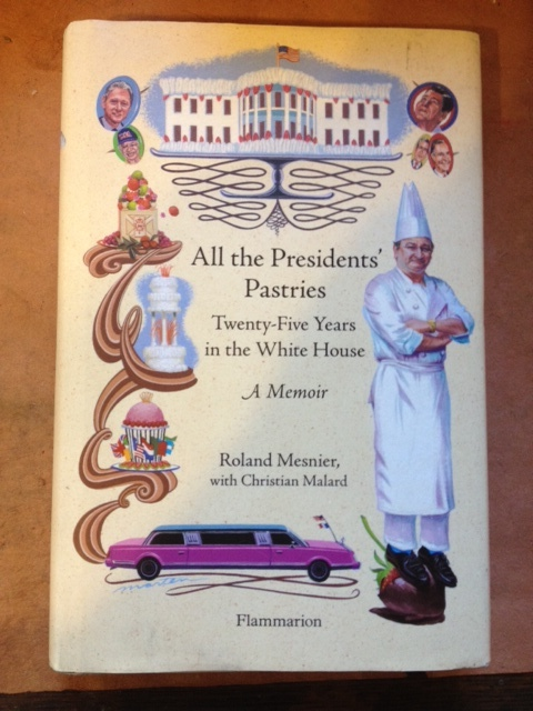 All the Presidents' Pastries - 25 Years in the White House